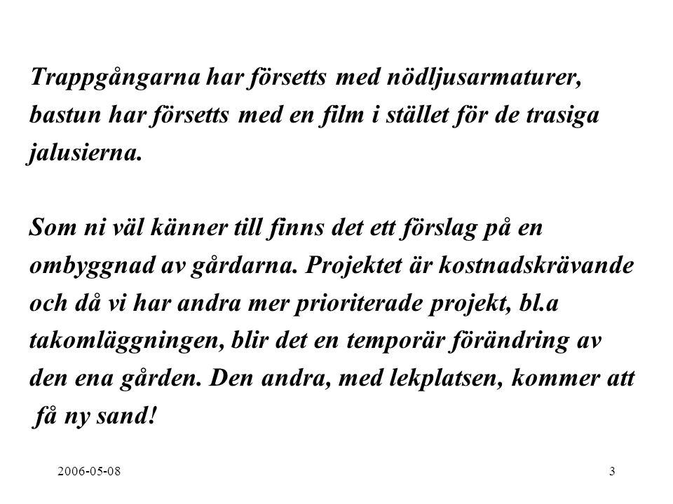 2006-05-083 Trappgångarna har försetts med nödljusarmaturer, bastun har försetts med en film i stället för de trasiga jalusierna.