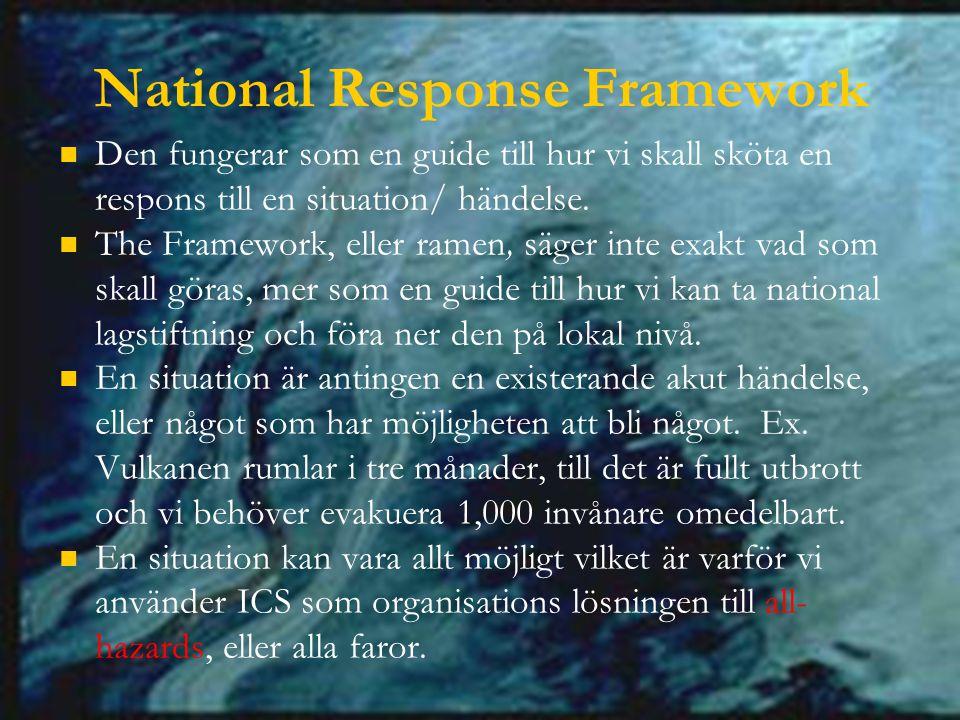 National Response Framework Den fungerar som en guide till hur vi skall sköta en respons till en situation/ händelse.