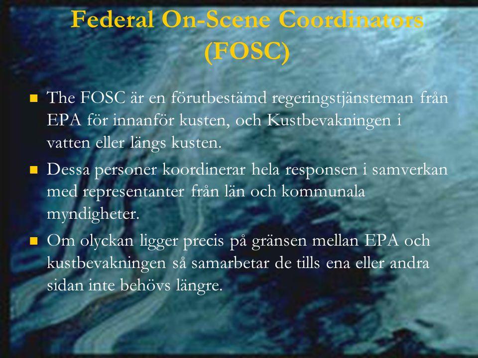 Federal On-Scene Coordinators (FOSC) The FOSC är en förutbestämd regeringstjänsteman från EPA för innanför kusten, och Kustbevakningen i vatten eller längs kusten.