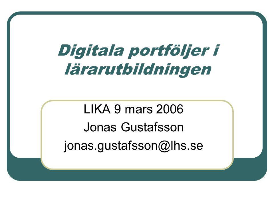 Digitala portföljer i lärarutbildningen LIKA 9 mars 2006 Jonas Gustafsson jonas.gustafsson@lhs.se