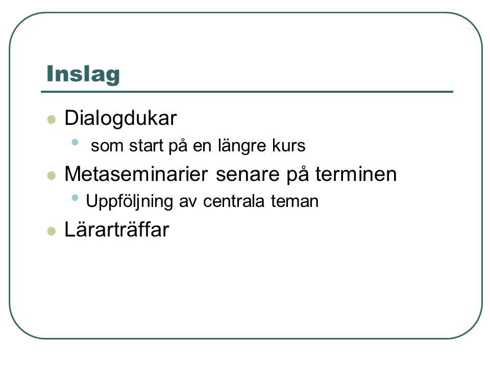Inslag Dialogdukar som start på en längre kurs Metaseminarier senare på terminen Uppföljning av centrala teman Lärarträffar