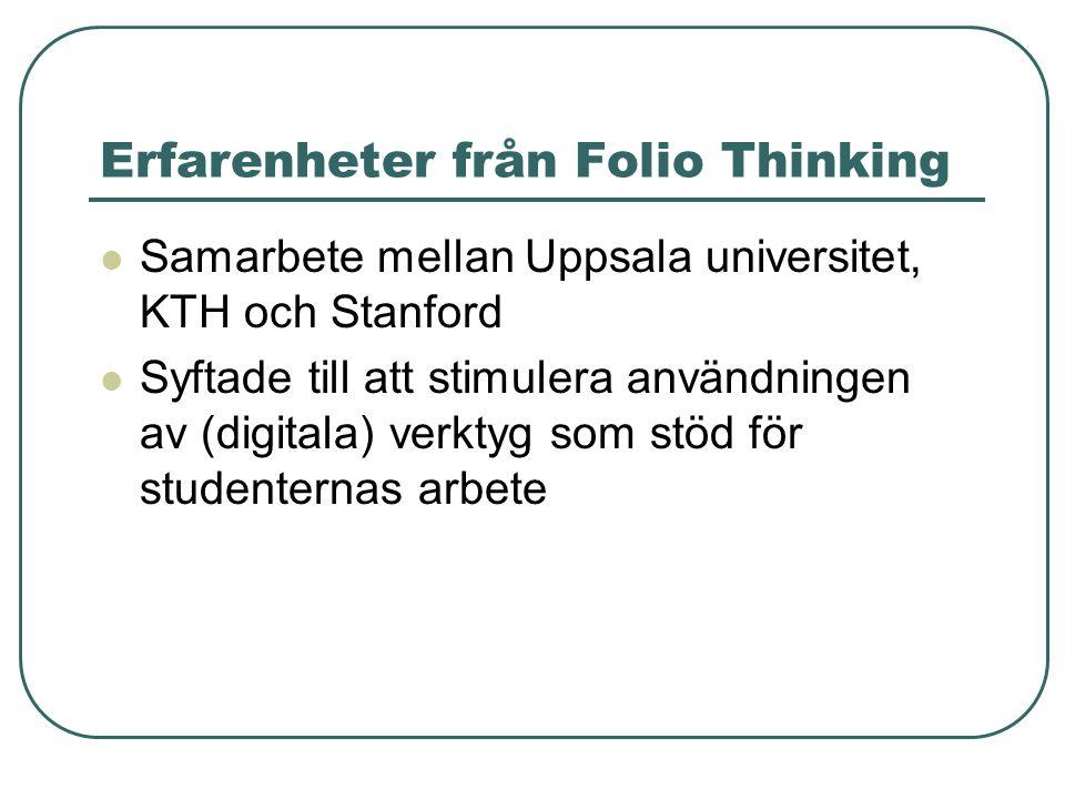 Erfarenheter från Folio Thinking Samarbete mellan Uppsala universitet, KTH och Stanford Syftade till att stimulera användningen av (digitala) verktyg som stöd för studenternas arbete …genom att använda verktyg som inte var hårdlödda till en viss på förhand given kurs