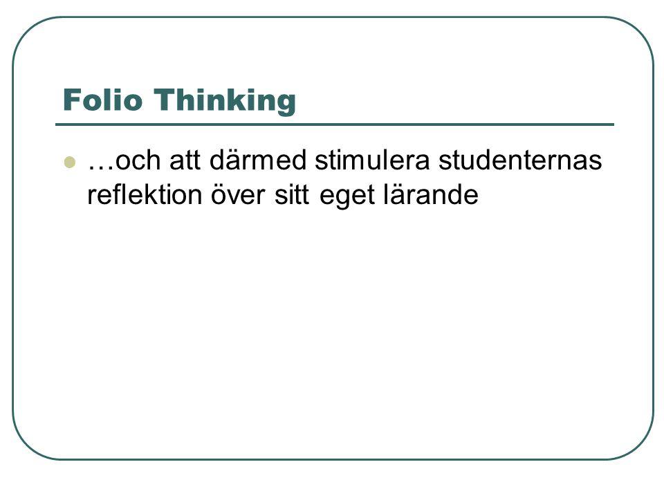 Folio Thinking …och att därmed stimulera studenternas reflektion över sitt eget lärande …skapa förutsättningar att innehållsligt knyta ihop olika delar av utbildningen