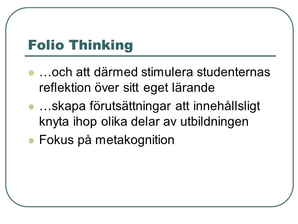 Folio Thinking …och att därmed stimulera studenternas reflektion över sitt eget lärande …skapa förutsättningar att innehållsligt knyta ihop olika delar av utbildningen Fokus på metakognition