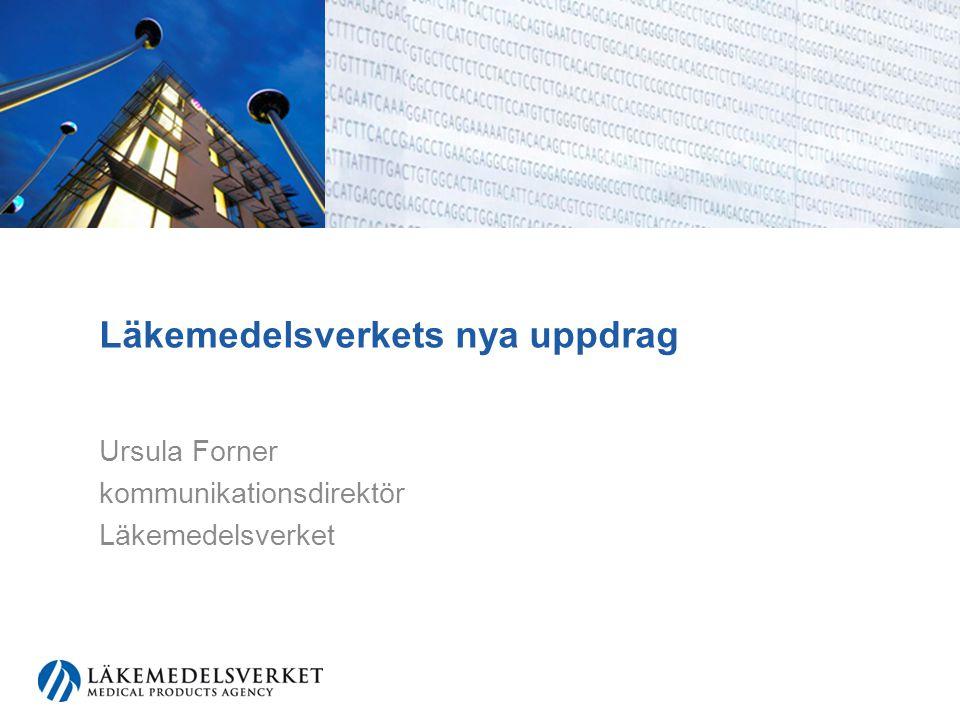 Läkemedelsverkets nya uppdrag Ursula Forner kommunikationsdirektör Läkemedelsverket
