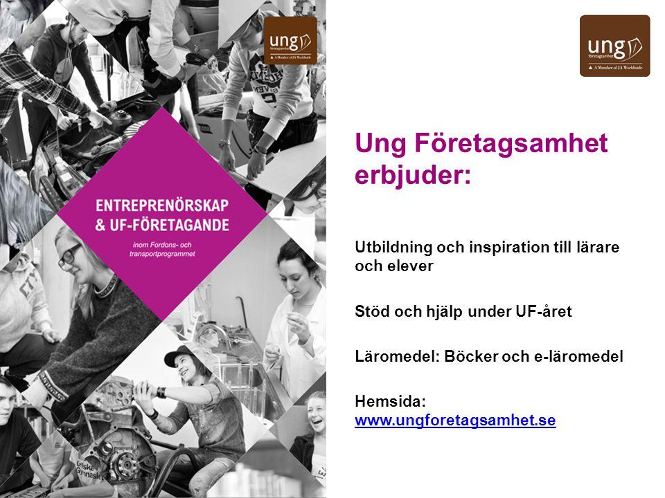Ung Företagsamhet erbjuder: Utbildning och inspiration till lärare och elever Stöd och hjälp under UF-året Läromedel: Böcker och e-läromedel Hemsida: