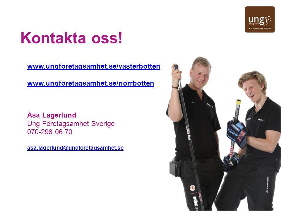Kontakta oss! www.ungforetagsamhet.se/vasterbotten www.ungforetagsamhet.se/norrbotten Åsa Lagerlund Ung Företagsamhet Sverige 070-298 06 70 asa.lagerl