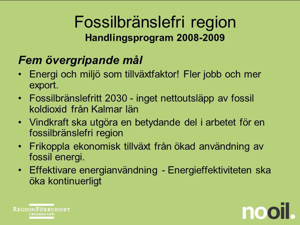 Fem övergripande mål Energi och miljö som tillväxtfaktor! Fler jobb och mer export. Fossilbränslefritt 2030 - inget nettoutsläpp av fossil koldioxid f
