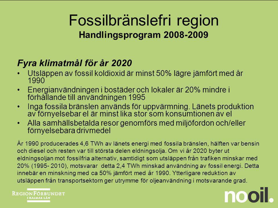 Strategi Kalmar län ska KONVERTERA från fossil energi till förnybar sådan EFFEKTIVISERA energianvändningen i alla led och sektorer PRODUCERA förnybar energi, men också tjänster och produkter som underlättar övergången till ett fossilbränslefritt samhälle.