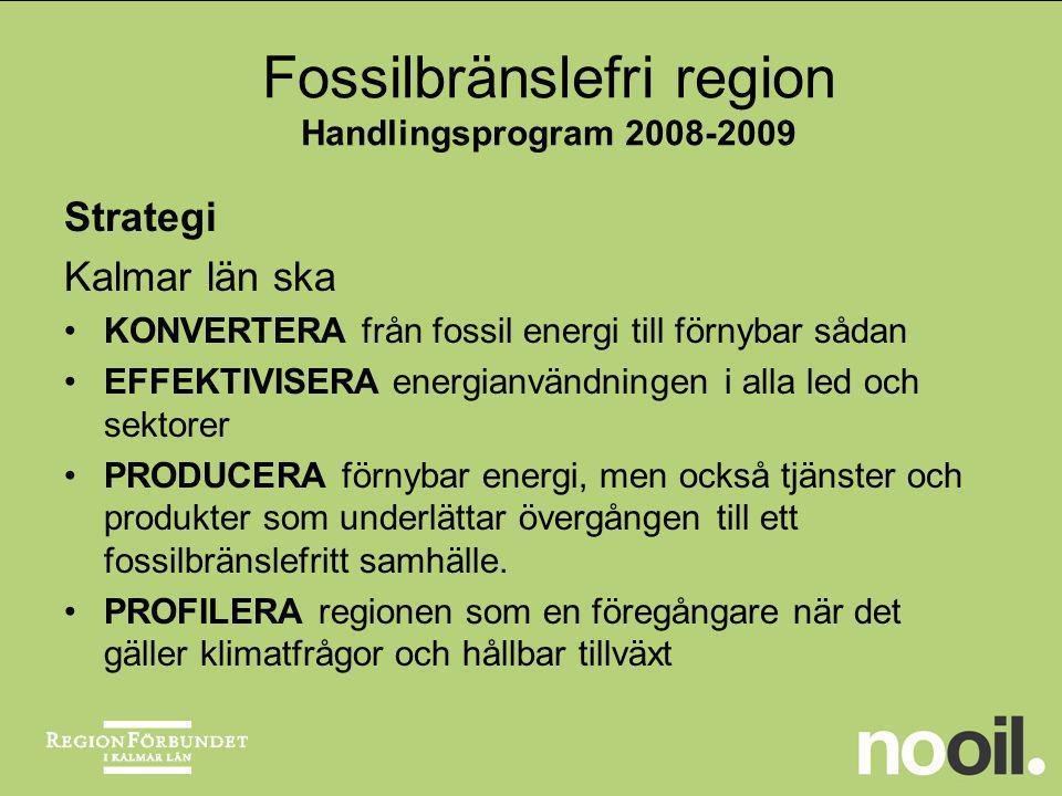 Fossilbränslefri region Handlingsprogram 2008-2009 Omställningstakten skall öka genom ett samlat agerande i de frågor kommuner och landsting äger själva (fordon, transporter, fastigheter, energiproduktion) ett utökat samarbete med de övriga aktörer från såväl den privata sektorn som offentlig sektor och högskola och universitet att erbjuda på nationell nivån och på EU-nivå en demonstrationsmodell i fullskala – ett full scale laboratory .