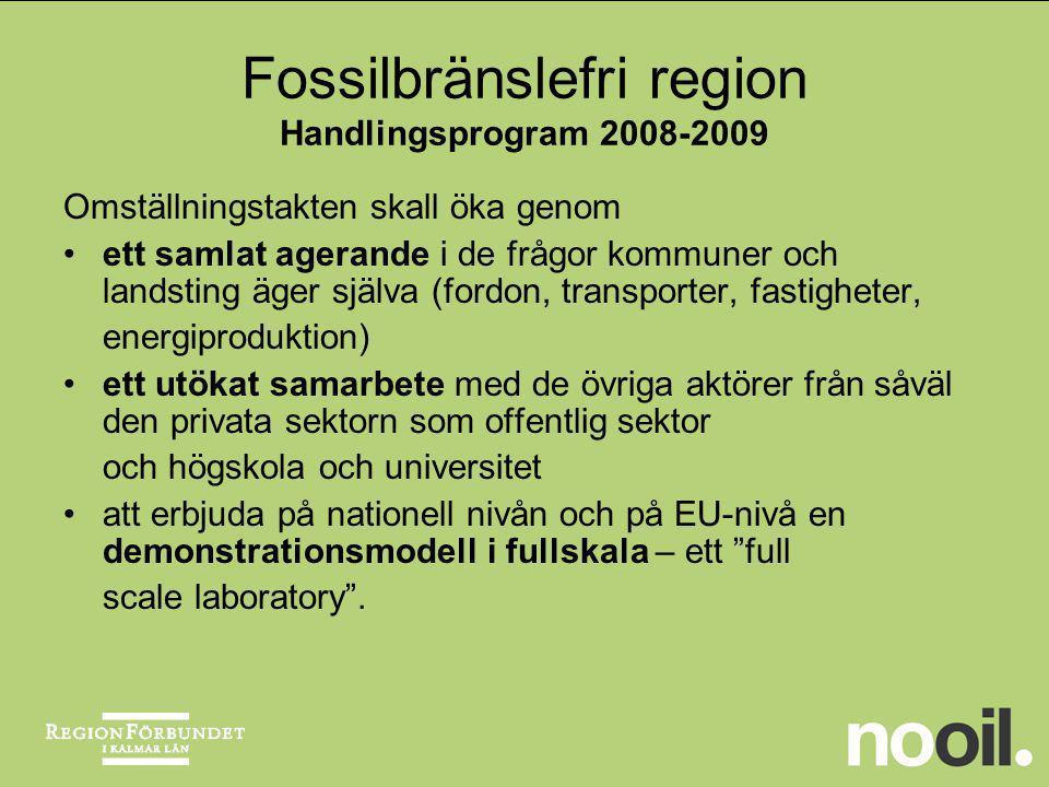 Fossilbränslefri region Handlingsprogram 2008-2009 Strategin är uppdelad i tidssteg enligt följande: Steg 1 - det korta perspektivet (nutid – ca 2010) med fokus på transporter, vindkraft, energieffektivisering och konvertering av förnyelsebar energi.