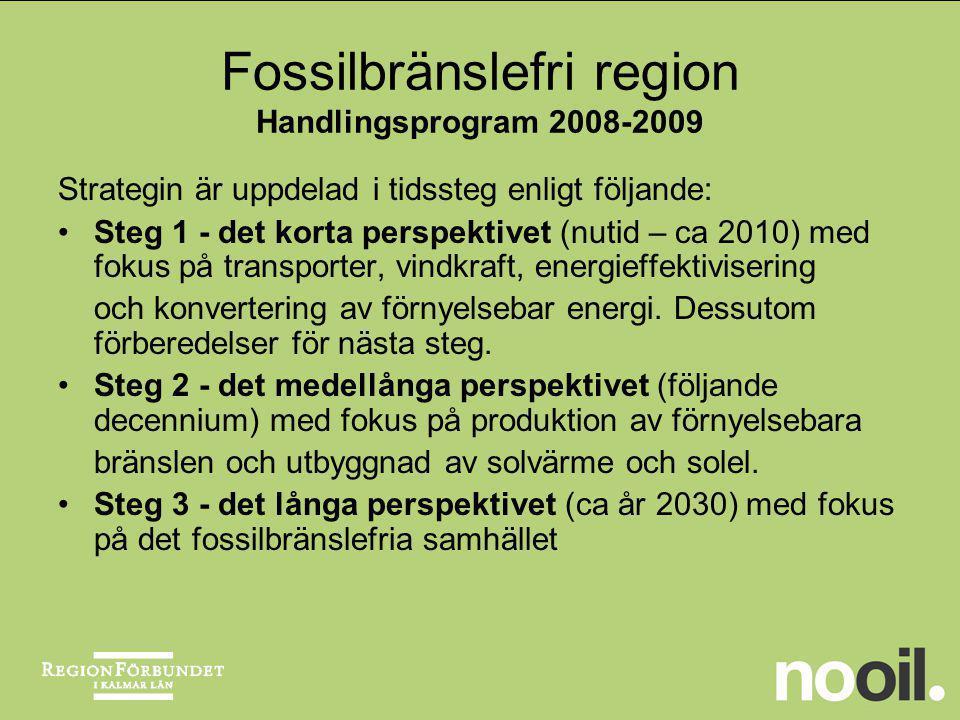 Fossilbränslefri region Handlingsprogram 2008-2009 Strategin är uppdelad i tidssteg enligt följande: Steg 1 - det korta perspektivet (nutid – ca 2010)