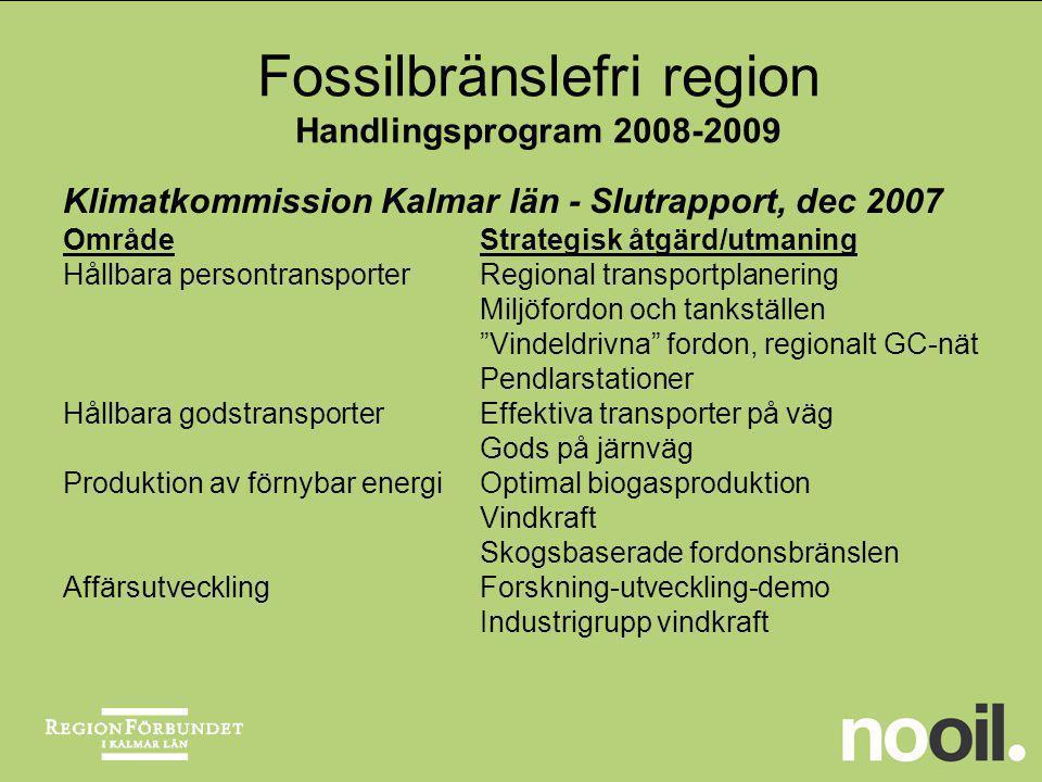 Klimatkommission Kalmar län - Slutrapport, dec 2007 forts OmrådeStrategisk åtgärd/utmaning Effektiv energianvändningEnergisnåla fastigheter, passiva hus Energieffektiva företag, kraftvärme Offentlig sektor går föreUthålliga kommuner Den enskilde länsbonKlimatkampanj Samverkan med andraOffensiv nationell politik Nationell referensgrupp ProfileringKlimatforum 2009, solfångare, offentliga tak Fossilbränslefri region Handlingsprogram 2008-2009