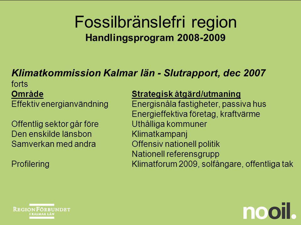 Klimatkommission Kalmar län - Slutrapport, dec 2007 forts OmrådeStrategisk åtgärd/utmaning Effektiv energianvändningEnergisnåla fastigheter, passiva h