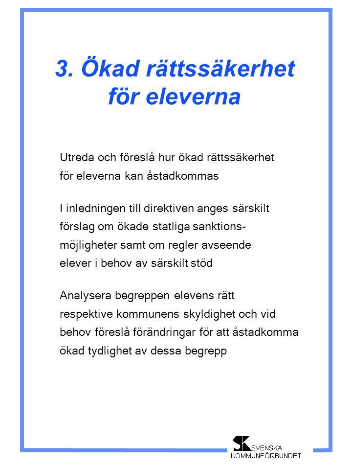 3. Ökad rättssäkerhet för eleverna Utreda och föreslå hur ökad rättssäkerhet för eleverna kan åstadkommas I inledningen till direktiven anges särskilt