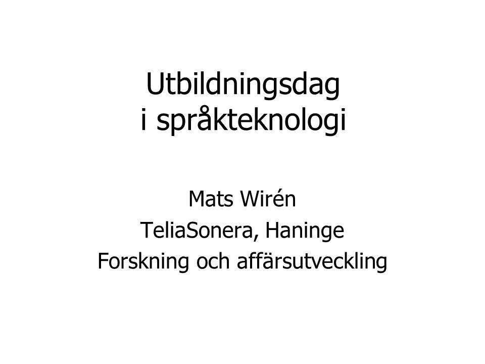 Utbildningsdag i språkteknologi Mats Wirén TeliaSonera, Haninge Forskning och affärsutveckling