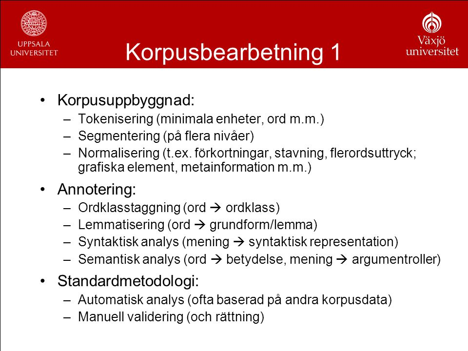 Guide Icke-determinism: Guide = Funktion (Kö, Stack, Graf)  Steg Möjliga metoder: –Grammatik.