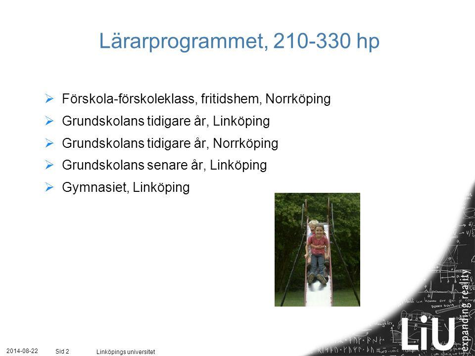 2014-08-22 Linköpings universitet Sid 2 Lärarprogrammet, 210-330 hp  Förskola-förskoleklass, fritidshem, Norrköping  Grundskolans tidigare år, Linkö