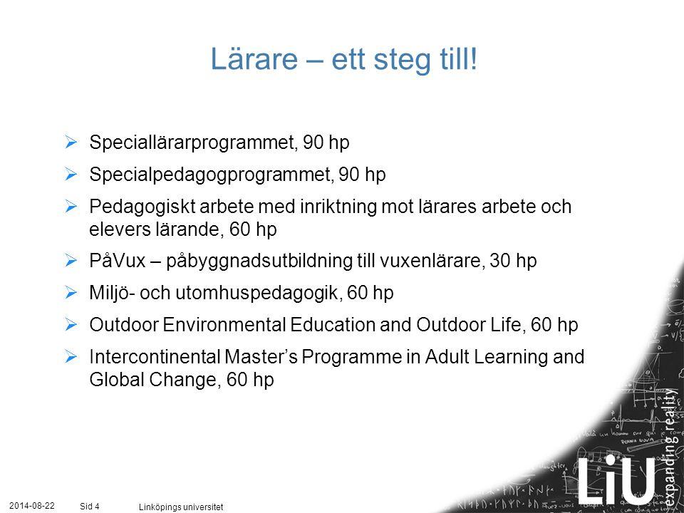 2014-08-22 Linköpings universitet Sid 4 Lärare – ett steg till!  Speciallärarprogrammet, 90 hp  Specialpedagogprogrammet, 90 hp  Pedagogiskt arbete