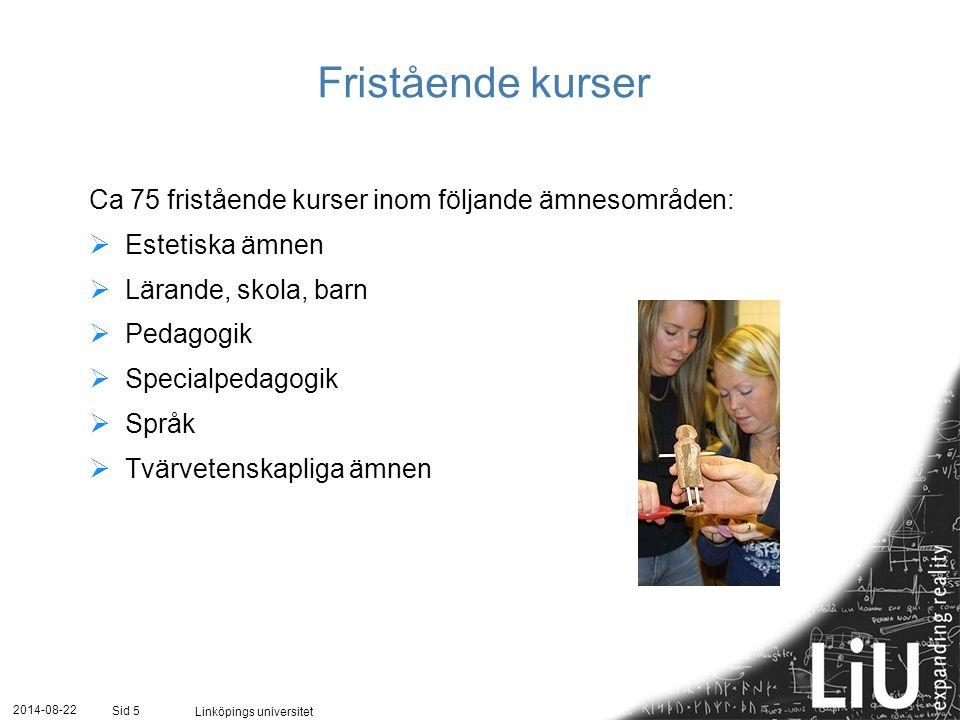2014-08-22 Linköpings universitet Sid 5 Fristående kurser Ca 75 fristående kurser inom följande ämnesområden:  Estetiska ämnen  Lärande, skola, barn  Pedagogik  Specialpedagogik  Språk  Tvärvetenskapliga ämnen