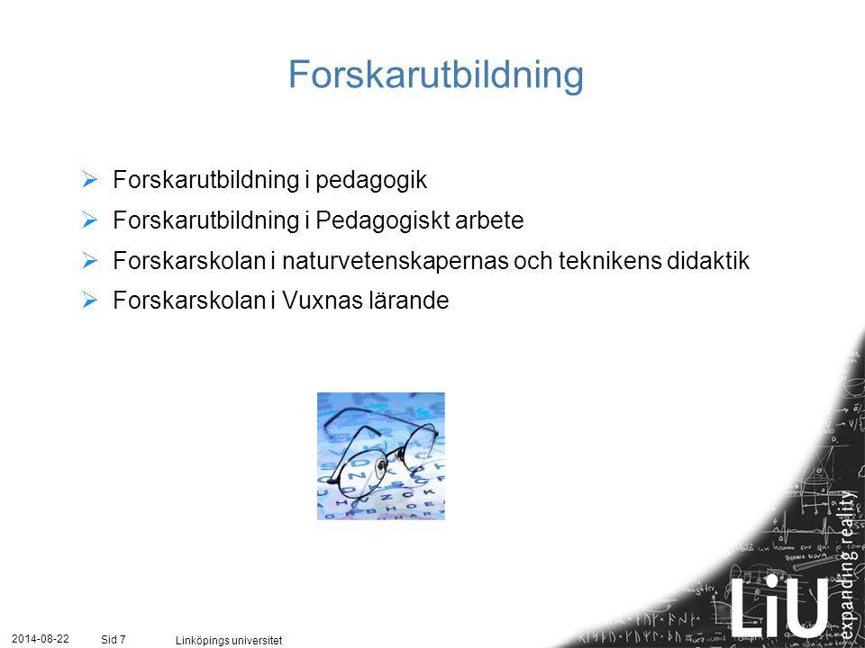2014-08-22 Linköpings universitet Sid 7 Forskarutbildning  Forskarutbildning i pedagogik  Forskarutbildning i Pedagogiskt arbete  Forskarskolan i naturvetenskapernas och teknikens didaktik  Forskarskolan i Vuxnas lärande