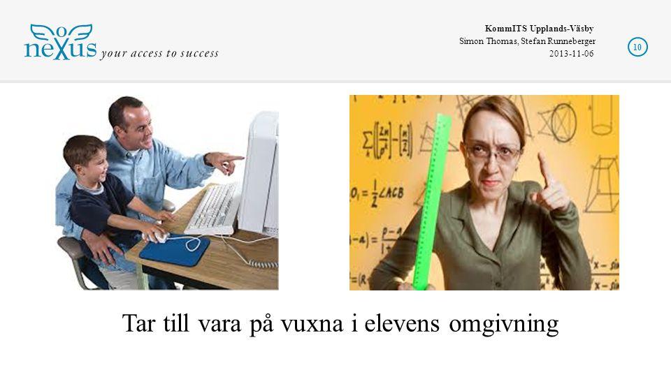 KommITS Upplands-Väsby Simon Thomas, Stefan Runneberger 2013-11-06 10 Tar till vara på vuxna i elevens omgivning
