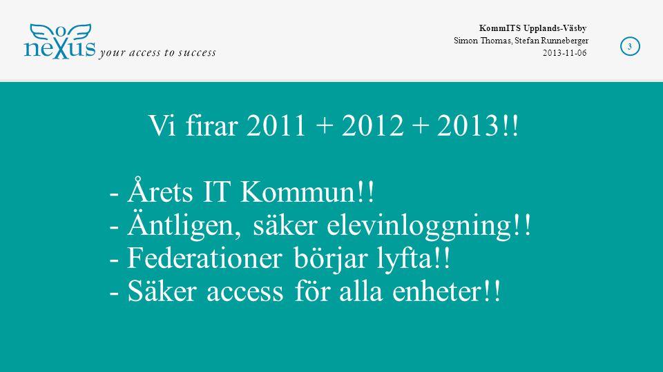 KommITS Upplands-Väsby Simon Thomas, Stefan Runneberger 2013-11-06 Vi firar 2011 + 2012 + 2013!! - Årets IT Kommun!! - Äntligen, säker elevinloggning!