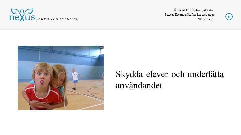 KommITS Upplands-Väsby Simon Thomas, Stefan Runneberger 2013-11-06 8 Skydda elever och underlätta användandet