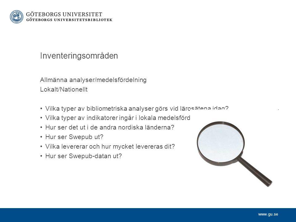 www.gu.se Inventeringsområden Allmänna analyser/medelsfördelning Lokalt/Nationellt Vilka typer av bibliometriska analyser görs vid lärosätena idag.
