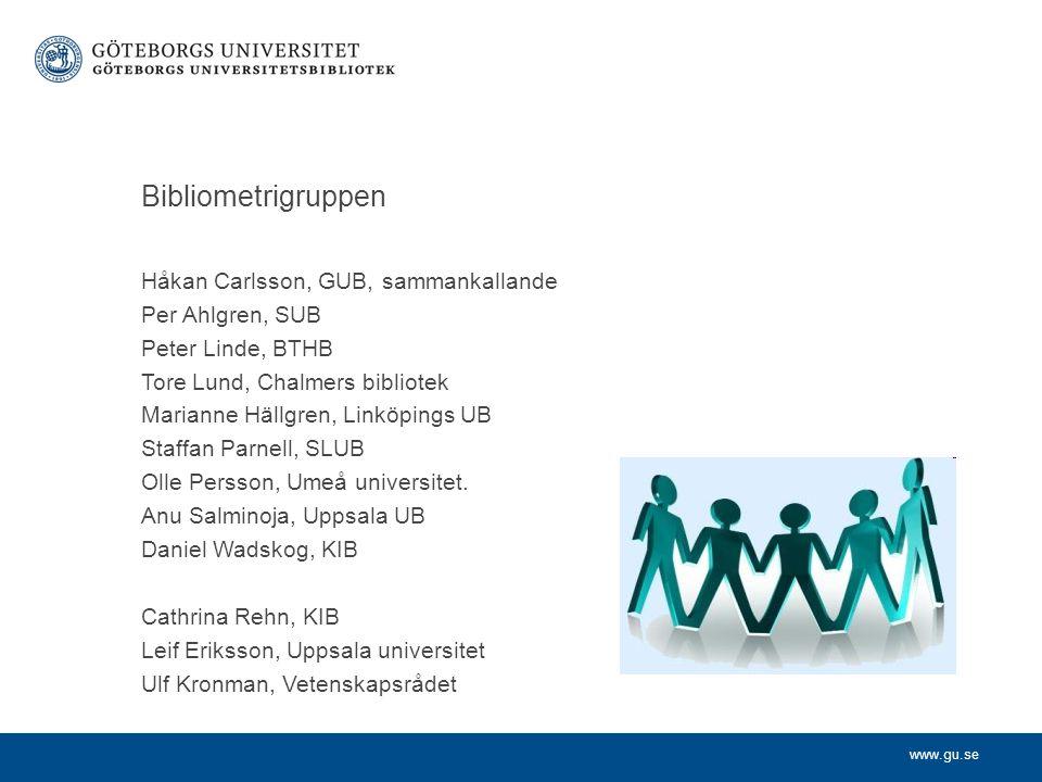 www.gu.se Bibliometrigruppen Håkan Carlsson, GUB, sammankallande Per Ahlgren, SUB Peter Linde, BTHB Tore Lund, Chalmers bibliotek Marianne Hällgren, Linköpings UB Staffan Parnell, SLUB Olle Persson, Umeå universitet.