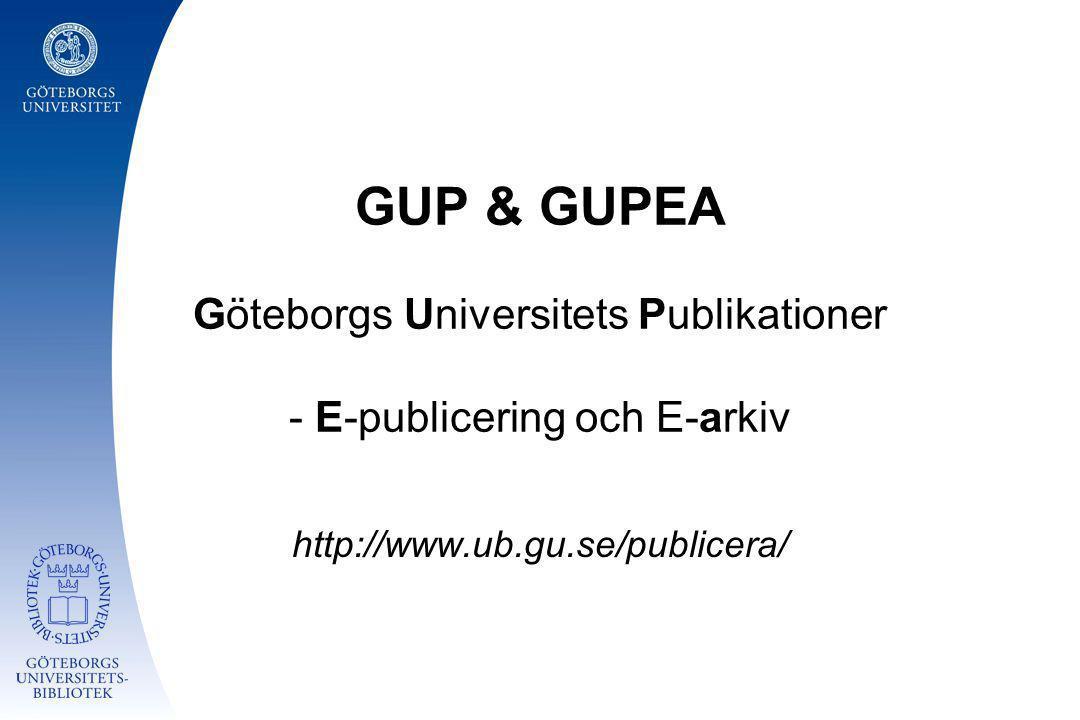 GUP & GUPEA Göteborgs Universitets Publikationer - E-publicering och E-arkiv http://www.ub.gu.se/publicera/