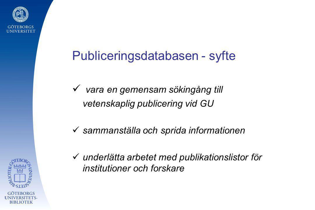 Publiceringsdatabasen - syfte vara en gemensam sökingång till vetenskaplig publicering vid GU sammanställa och sprida informationen underlätta arbetet
