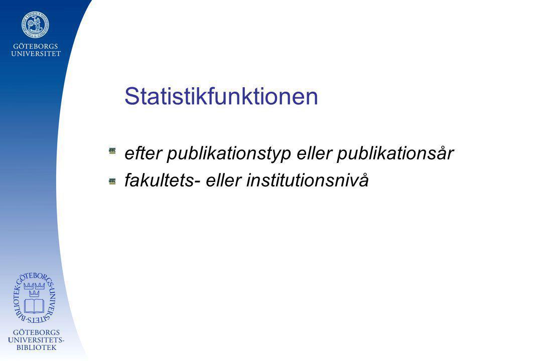 Statistikfunktionen efter publikationstyp eller publikationsår fakultets- eller institutionsnivå