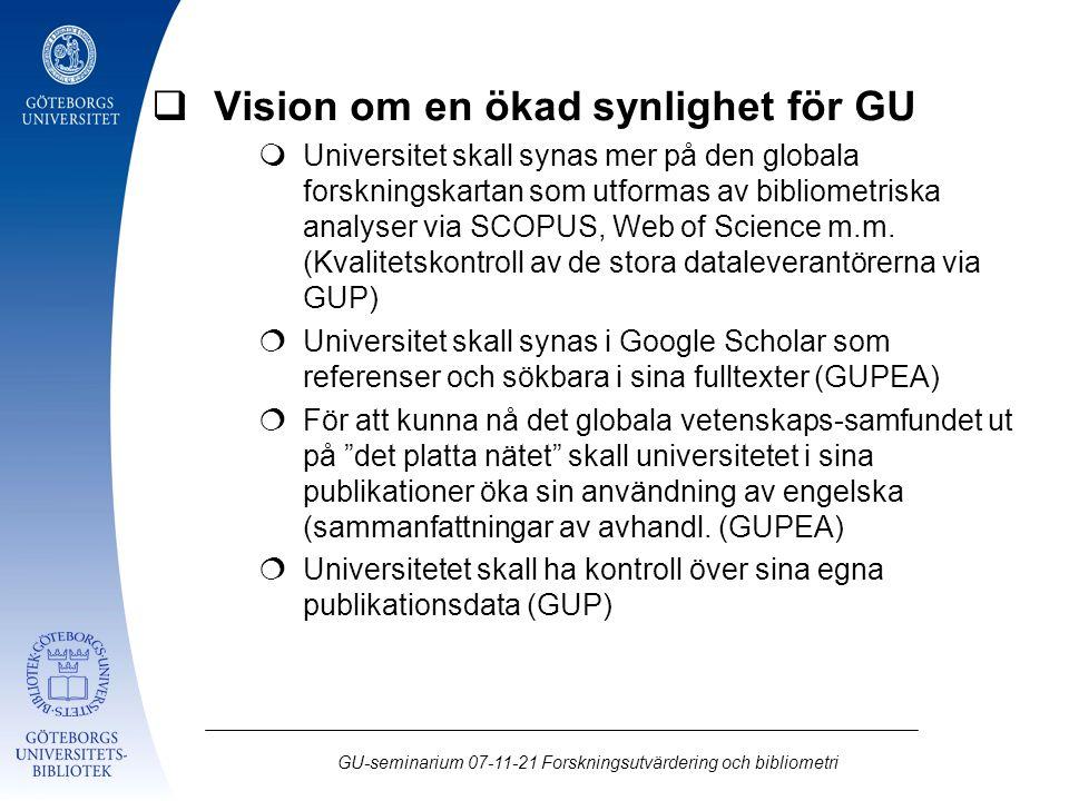 GU-seminarium 07-11-21 Forskningsutvärdering och bibliometri  Vision om en ökad synlighet för GU  Universitet skall synas mer på den globala forskni