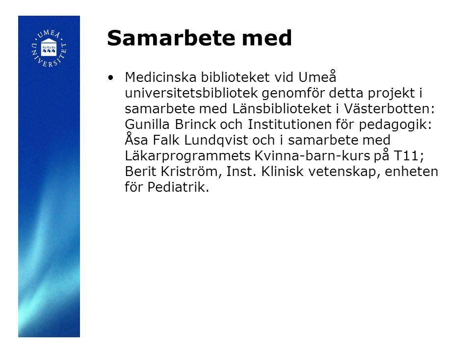 Samarbete med Medicinska biblioteket vid Umeå universitetsbibliotek genomför detta projekt i samarbete med Länsbiblioteket i Västerbotten: Gunilla Bri