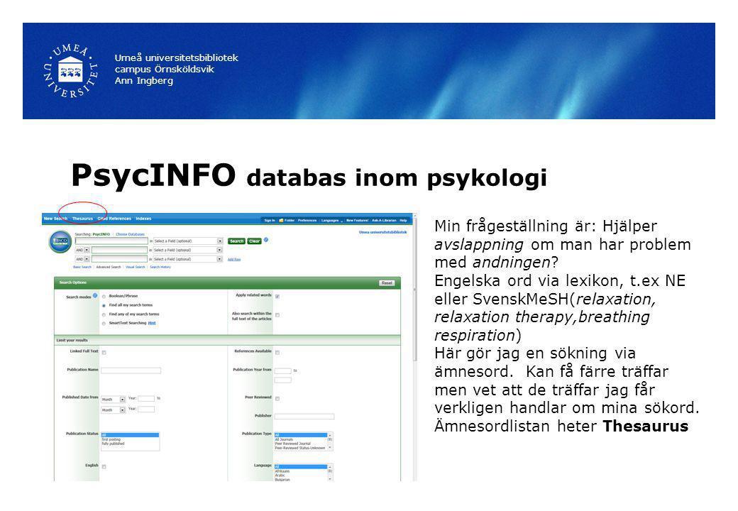 PsycINFO databas inom psykologi Umeå universitetsbibliotek campus Örnsköldsvik Ann Ingberg Min frågeställning är: Hjälper avslappning om man har probl