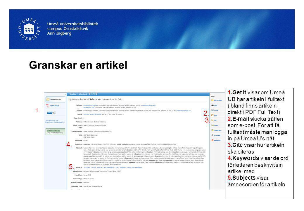 Umeå universitetsbibliotek campus Örnsköldsvik Ann Ingberg 1.Get it visar om Umeå UB har artikeln i fulltext (ibland finns artikeln direkt i PDF Full Text) 2.E-mail skicka träffen som e-post.