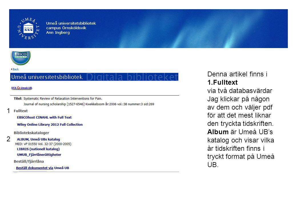 Umeå universitetsbibliotek campus Örnsköldsvik Ann Ingberg Denna artikel finns i 1.Fulltext via två databasvärdar Jag klickar på någon av dem och väljer pdf för att det mest liknar den tryckta tidskriften.