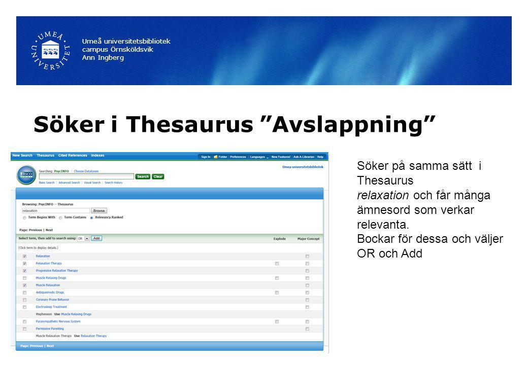 Söker i Thesaurus Avslappning Umeå universitetsbibliotek campus Örnsköldsvik Ann Ingberg Söker på samma sätt i Thesaurus relaxation och får många ämnesord som verkar relevanta.