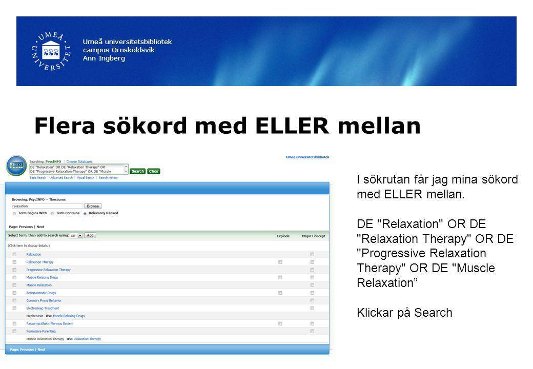 Flera sökord med ELLER mellan Umeå universitetsbibliotek campus Örnsköldsvik Ann Ingberg I sökrutan får jag mina sökord med ELLER mellan. DE