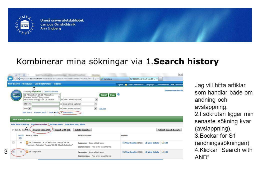 Kombinerar mina sökningar via 1.Search history Umeå universitetsbibliotek campus Örnsköldsvik Ann Ingberg Jag vill hitta artiklar som handlar både om andning och avslappning.