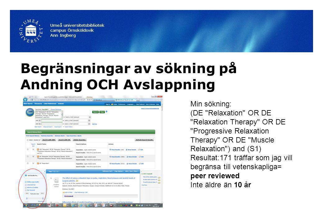 Begränsningar av sökning på Andning OCH Avslappning Umeå universitetsbibliotek campus Örnsköldsvik Ann Ingberg Min sökning: (DE
