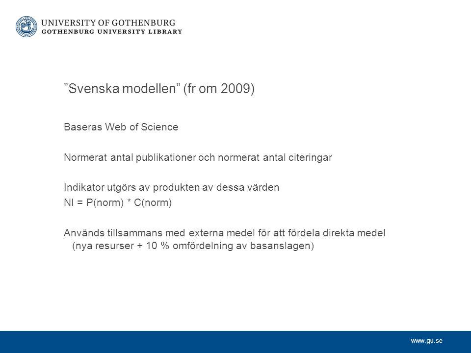 """www.gu.se """"Svenska modellen"""" (fr om 2009) Baseras Web of Science Normerat antal publikationer och normerat antal citeringar Indikator utgörs av produk"""