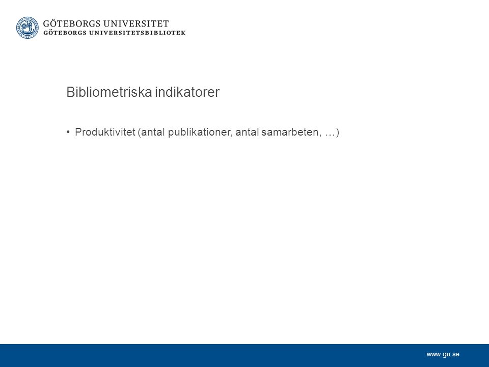 Bibliometriska indikatorer Produktivitet (antal publikationer, antal samarbeten, …)