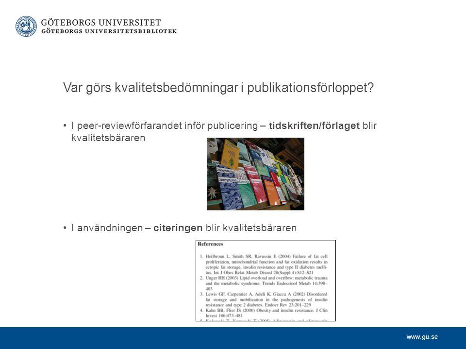 www.gu.se Var görs kvalitetsbedömningar i publikationsförloppet? I peer-reviewförfarandet inför publicering – tidskriften/förlaget blir kvalitetsbärar