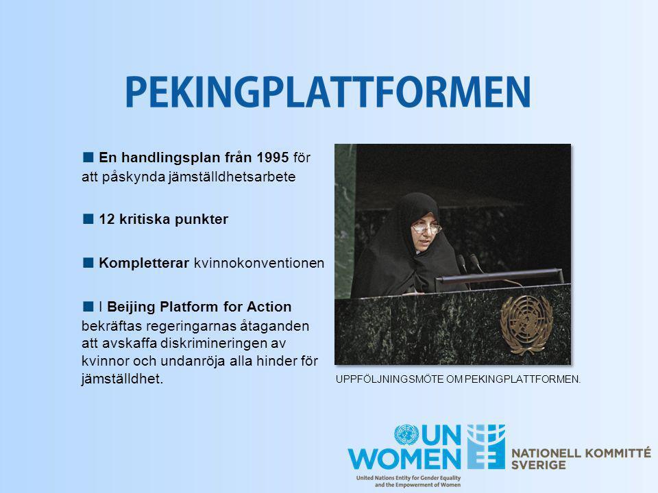 ■ En handlingsplan från 1995 för att påskynda jämställdhetsarbete ■ 12 kritiska punkter ■ Kompletterar kvinnokonventionen ■ I Beijing Platform for Act