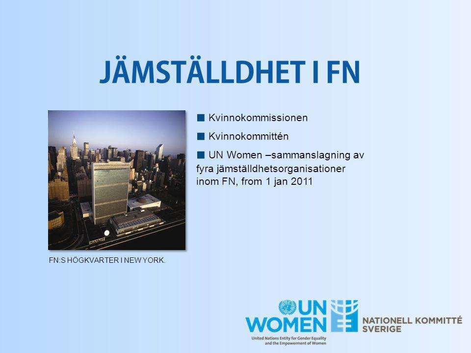 ■ Kvinnokommissionen ■ Kvinnokommittén ■ UN Women –sammanslagning av fyra jämställdhetsorganisationer inom FN, from 1 jan 2011 FN:S HÖGKVARTER I NEW Y