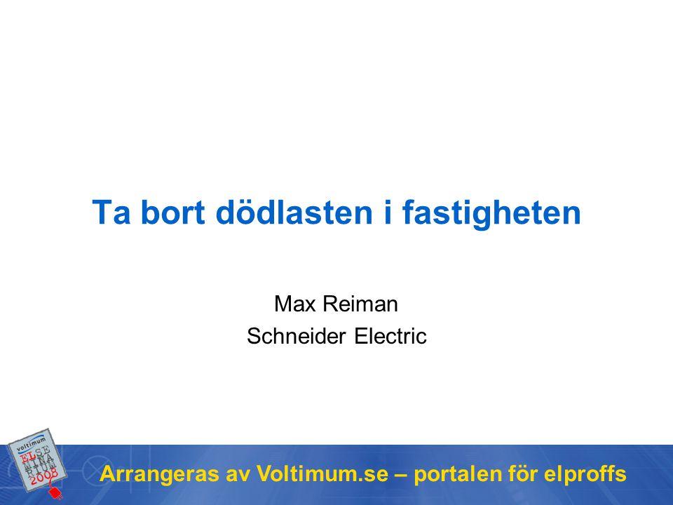Arrangeras av Voltimum.se – portalen för elproffs Ta bort dödlasten i fastigheten Max Reiman Schneider Electric