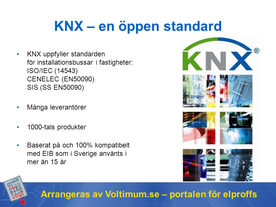 Arrangeras av Voltimum.se – portalen för elproffs KNX – en öppen standard KNX uppfyller standarden för installationsbussar i fastigheter: ISO/IEC (145
