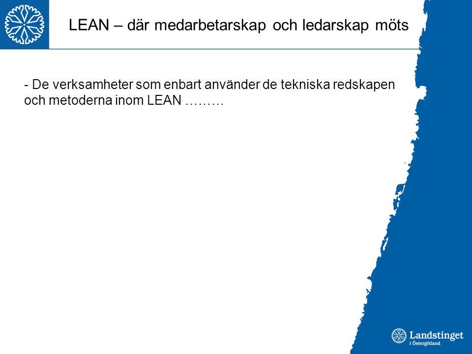 LEAN – där medarbetarskap och ledarskap möts - De verksamheter som enbart använder de tekniska redskapen och metoderna inom LEAN ………